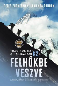 Peter Zuckerman - Amanda Padoan - Felhőkbe veszve.   Tragikus nap a pakisztáni K2-n. A serpa mászók rendkívüli története