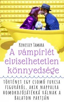 Tamara Kenessey - A vámpírlét elviselhetetlen könnyedsége [eKönyv: epub, mobi]