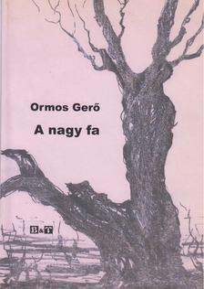 Ormos Gerő - A nagy fa [antikvár]