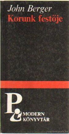 BERGER, JOHN - Korunk festője [antikvár]