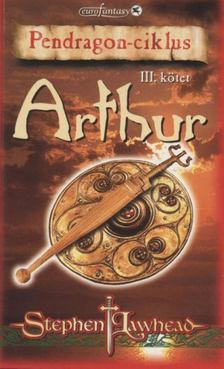 LAWHEAD, STEPHEN - Arthur [antikvár]