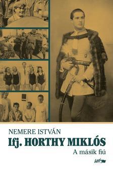 NEMERE ISTVÁN - Ifj. Horthy Miklós - A másik fiú