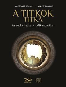 Górny-Rosikon - A titkok titka.  Az eucharisztikus csodák nyomában