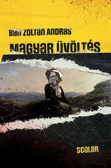 BÁN ZOLTÁN ANDRÁS - Magyar üvöltés