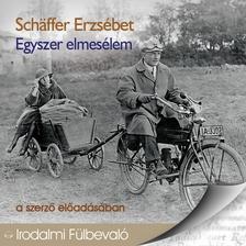 Schäffer Erzsébet - Egyszer elmesélem [eHangoskönyv]