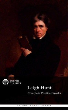 Leigh Hunt - Delphi Complete Poetical Works of Leigh Hunt (Illustrated) [eKönyv: epub, mobi]