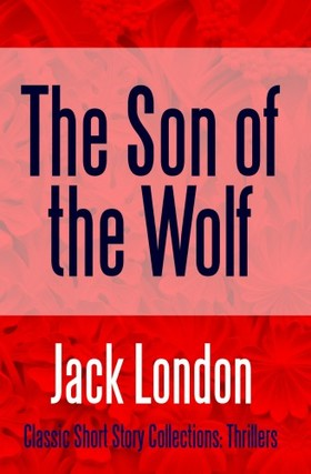 Jack London - The Son of the Wolf [eKönyv: epub, mobi]
