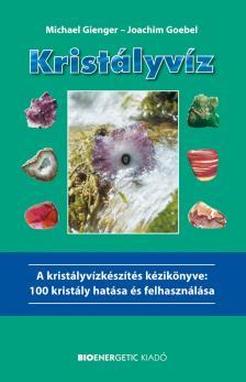 Michael Gienger - Kristályvíz - A kristályvízkészítés kézikönyve: 100 kristály hatása és felhasználása