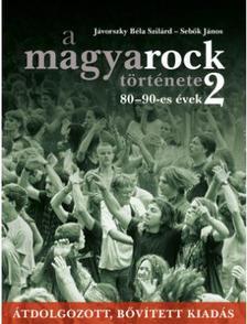Jávorszky Béla Szilárd - A magyarock története 2. - 80-90-es évek