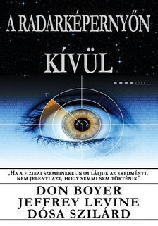 Dósa Szilárd, Don Boyer, Jeffrey Levine - A radarképernyőn kívül