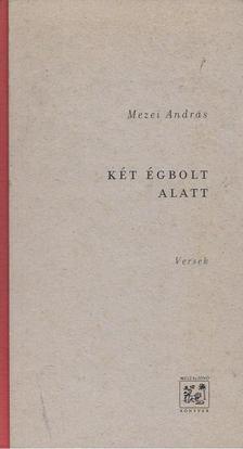 Mezei András - Két égbolt alatt [antikvár]