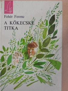 Fehér Ferenc - A kőkecske titka [antikvár]