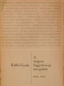 Kállai Gyula - A magyar függetlenségi mozgalom 1936-1945 [antikvár]