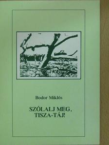 Bodor Miklós - Szólalj meg, Tisza-táj! (dedikált példány) [antikvár]