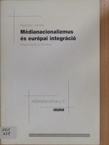 Ágoston Vilmos - Médianacionalizmus és európai integráció [antikvár]