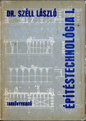 DR. SZÉLL LÁSZLÓ - Építéstechnológia I. [antikvár]