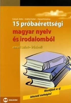 Czövek Attila, Erdélyi Eszter, Hajnal Krisztina - 15 próbaérettségi magyar nyelv és irodalomból - emelt szint-
