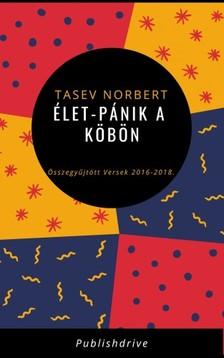 Norbert Tasev - Élet-pánik a köbön - Összegyűjtött Versek 2016-2018. [eKönyv: epub, mobi]