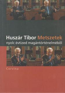 Huszár Tibor - Metszetek nyolc évtized magántörténelméből [antikvár]
