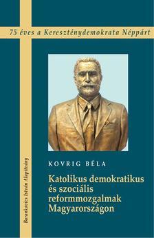 Kovrig Béla - Katolikus demokratikus és szociális reformmozgalmak Magyarországon