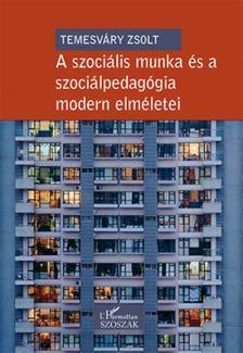 TEMESVÁRY ZSOLT - A szociális munka és a szociálpedagógia modern elméletei [antikvár]