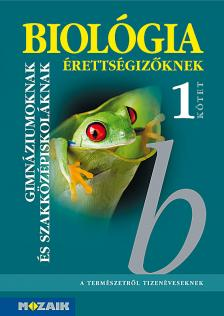 SZERÉNYI GÁBOR - MS-3155 Biológia érettségizőknek tankönyv I. kötet (Digitális extrákkal)