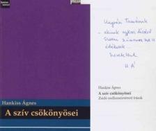 Hankiss Ágnes - A szív csökönyösei (dedikált) [antikvár]