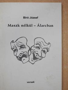Biró József - Maszk nélkül - Álarcban (dedikált példány) [antikvár]