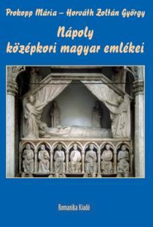 Prokopp Mária - Horváth Zoltán György - Nápoly középkori magyar emlékei