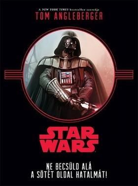Tom Angleberger - Star Wars - Ne becsüld alá a sötét oldal hatalmát!