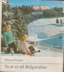 PÁSZTOR FERENC - Nyár és tél Bulgáriában [antikvár]
