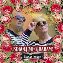 BALKAN FANATIK - CSÓKOLJ MEG BABÁM! - CD -