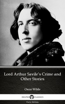 Oscar Wilde - Lord Arthur Savile's Crime and Other Stories by Oscar Wilde (Illustrated) [eKönyv: epub, mobi]