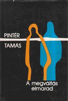 Pintér Tamás - A megváltás elmarad [antikvár]