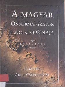 A magyar önkormányzatok enciklopédiája 2002-2006 I. [antikvár]