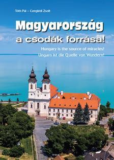 Tóth Pál-Czeglédy Zsolt - Magyarország a csodák forrása