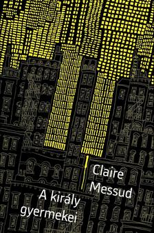 Claire Messud - A király gyermekei ***