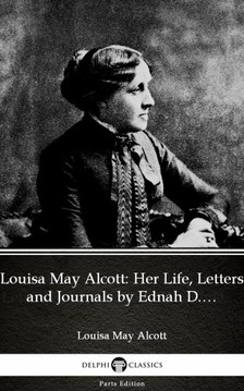 Louisa May Alcott - Louisa May Alcott: Her Life, Letters and Journals by Ednah D. Cheney (Illustrated) [eKönyv: epub, mobi]