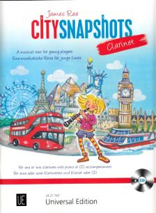 RAE, JAMES - CITYSNAPSHOTS CLARINET. A MUSICAL TOUR FOR YOUNG PLAYERS, FOR ONE OR TWO CLAR. WITH PIANO OR CD ACC.
