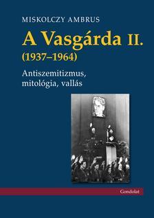 Miskolczy Ambrus - A Vasgárda II. (1937-1964)