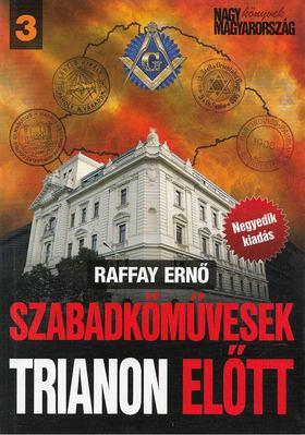 Raffay Ernő - Szabadkőművesek Trianon előtt [antikvár]