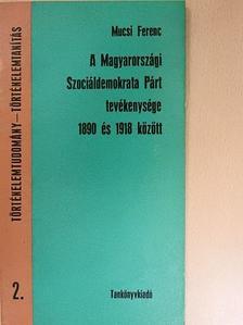 Mucsi Ferenc - A Magyarországi Szociáldemokrata Párt tevékenysége 1890 és 1918 között [antikvár]