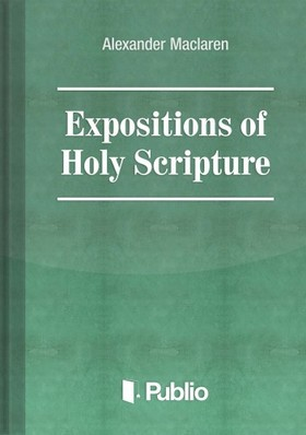 Maclaren Alexander - Expositions of Holy Scripture Ezekiel, Daniel, and the Minor Prophets. St Matthew Chapters I to VIII [eKönyv: pdf, epub, mobi]