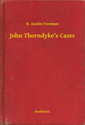 FREEMAN, R. AUSTIN - John Thorndykes Cases [eKönyv: epub, mobi]
