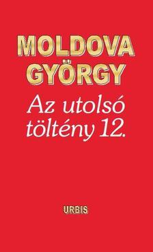 MOLDOVA GYŐRGY - Az utolsó töltény 12.