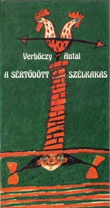 Verbőczy Antal - A sértődött szélkakas [antikvár]