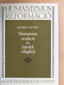 Bitskey István - Humanista erudíció és barokk világkép [antikvár]