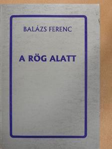 Balázs Ferenc - A rög alatt [antikvár]