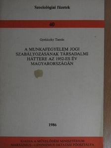 Gyekiczky Tamás - A munkafegyelem jogi szabályozásának társadalmi háttere az 1952-es év Magyarországán [antikvár]