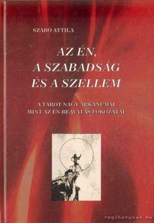 Szabó Attila - Az én, a szabadság és a szellem [antikvár]
